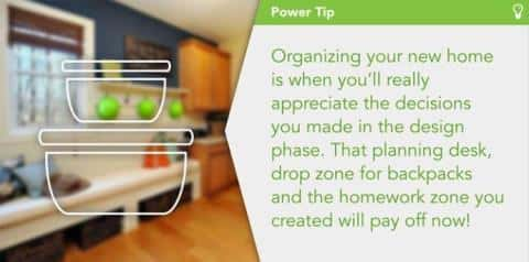 Power tips showing how a design decision can affect the organization of your new home.