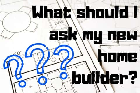 Questions you should ask your new home builder