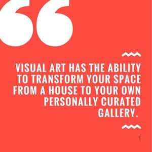 Red background with white text word art with pull quote: 'Visual art has the ability to transform your space from a house to your own personally curated gallery.'